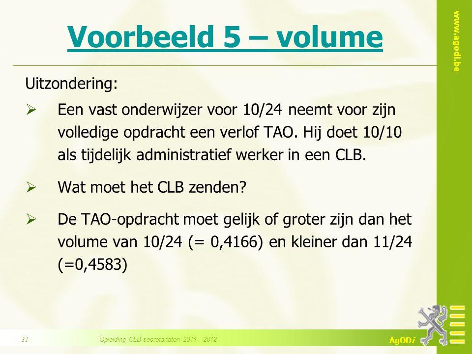 www.agodi.be AgODi Voorbeeld 5 – volume Uitzondering:  Een vast onderwijzer voor 10/24 neemt voor zijn volledige opdracht een verlof TAO. Hij doet 10