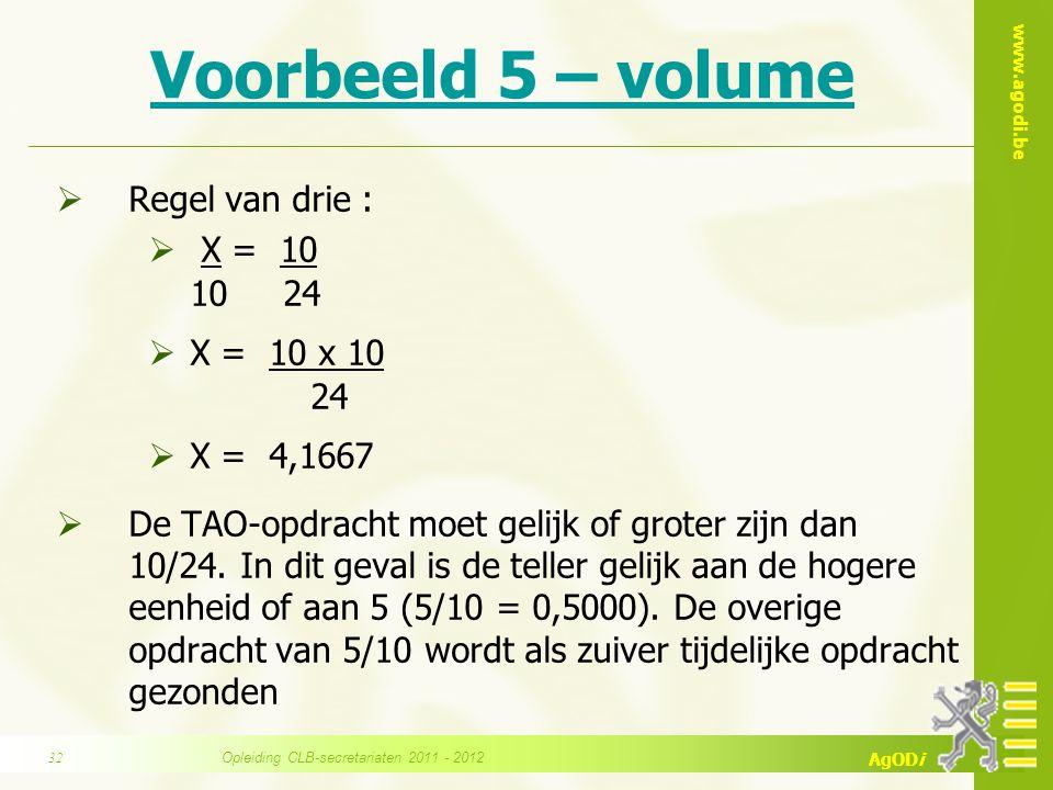 www.agodi.be AgODi Voorbeeld 5 – volume  Regel van drie :  X = 10 10 24  X = 10 x 10 24  X = 4,1667  De TAO-opdracht moet gelijk of groter zijn d