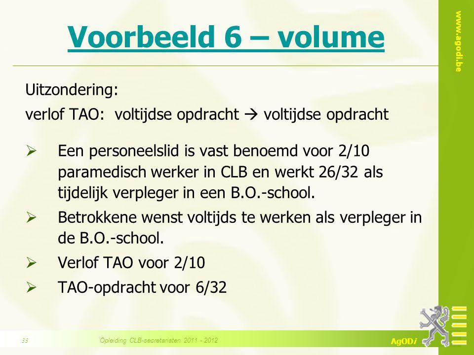www.agodi.be AgODi Voorbeeld 6 – volume Uitzondering: verlof TAO: voltijdse opdracht  voltijdse opdracht  Een personeelslid is vast benoemd voor 2/1