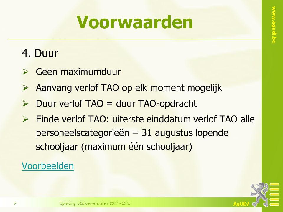 www.agodi.be AgODi Voorwaarden 4. Duur  Geen maximumduur  Aanvang verlof TAO op elk moment mogelijk  Duur verlof TAO = duur TAO-opdracht  Einde ve