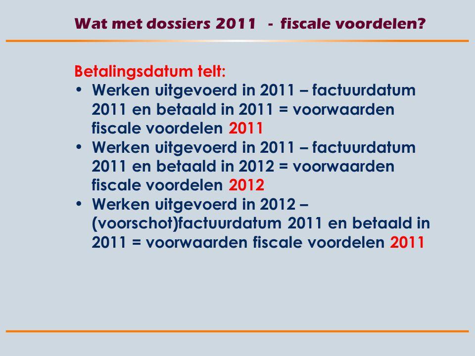 Wat met dossiers 2011 - fiscale voordelen.