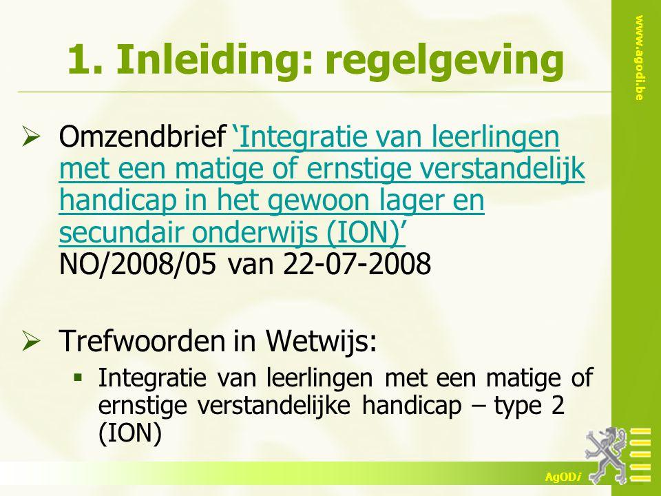www.agodi.be AgODi 1. Inleiding: regelgeving  Omzendbrief 'Integratie van leerlingen met een matige of ernstige verstandelijk handicap in het gewoon