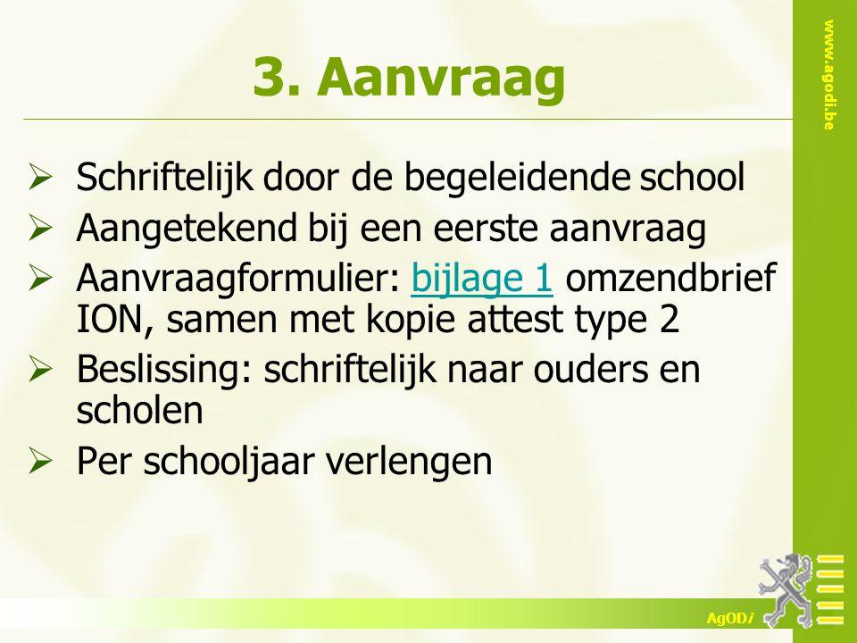 www.agodi.be AgODi 3. Aanvraag  Schriftelijk door de begeleidende school  Aangetekend bij een eerste aanvraag  Aanvraagformulier: bijlage 1 omzendb