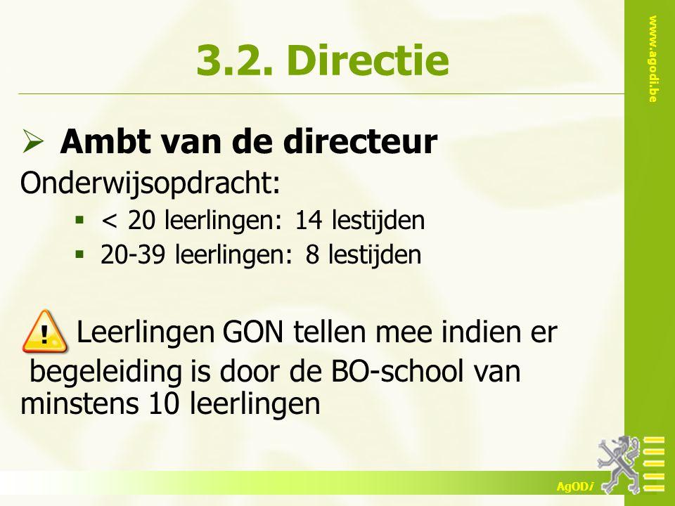 www.agodi.be AgODi 3.2. Directie  Ambt van de directeur Onderwijsopdracht:  < 20 leerlingen: 14 lestijden  20-39 leerlingen: 8 lestijden Leerlingen