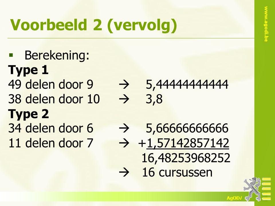 www.agodi.be AgODi  Berekening: Type 1 49 delen door 9  5,44444444444 38 delen door 10  3,8 Type 2 34 delen door 6  5,66666666666 11 delen door 7