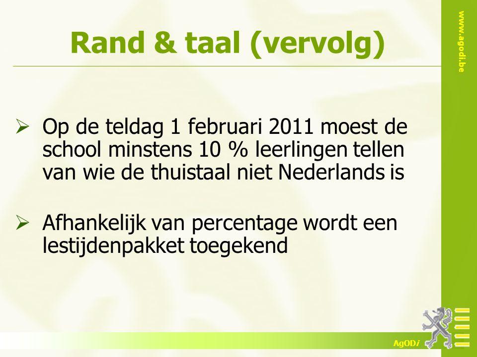 www.agodi.be AgODi Rand & taal (vervolg)  Op de teldag 1 februari 2011 moest de school minstens 10 % leerlingen tellen van wie de thuistaal niet Nede