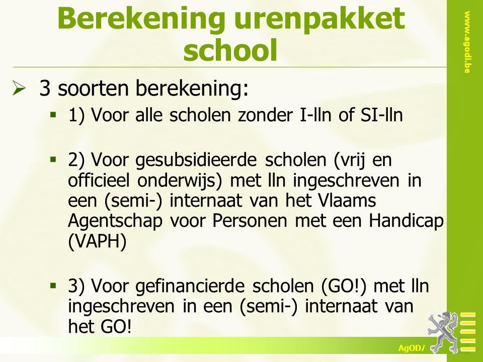 www.agodi.be AgODi Berekening urenpakket school  3 soorten berekening:  1) Voor alle scholen zonder I-lln of SI-lln  2) Voor gesubsidieerde scholen
