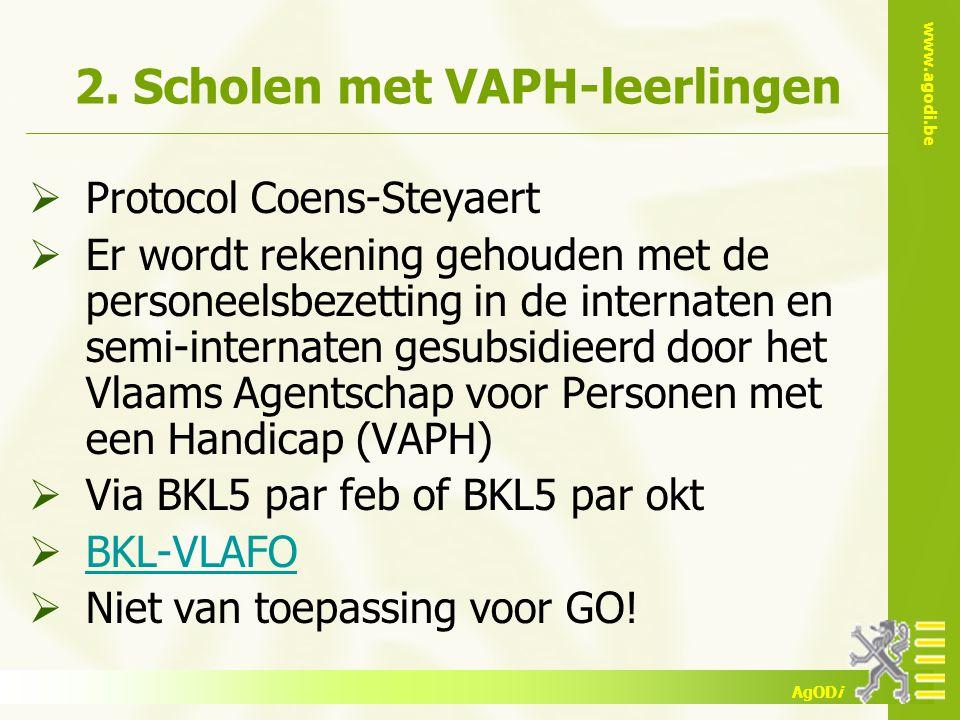 www.agodi.be AgODi 2. Scholen met VAPH-leerlingen  Protocol Coens-Steyaert  Er wordt rekening gehouden met de personeelsbezetting in de internaten e