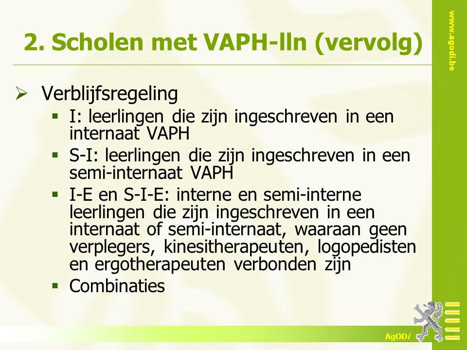 www.agodi.be AgODi 2. Scholen met VAPH-lln (vervolg)  Verblijfsregeling  I: leerlingen die zijn ingeschreven in een internaat VAPH  S-I: leerlingen