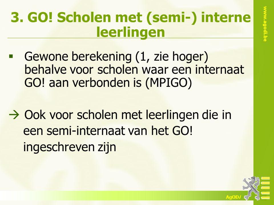 www.agodi.be AgODi 3. GO! Scholen met (semi-) interne leerlingen  Gewone berekening (1, zie hoger) behalve voor scholen waar een internaat GO! aan ve