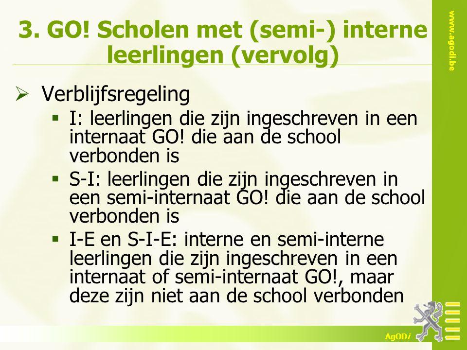 www.agodi.be AgODi 3. GO! Scholen met (semi-) interne leerlingen (vervolg)  Verblijfsregeling  I: leerlingen die zijn ingeschreven in een internaat