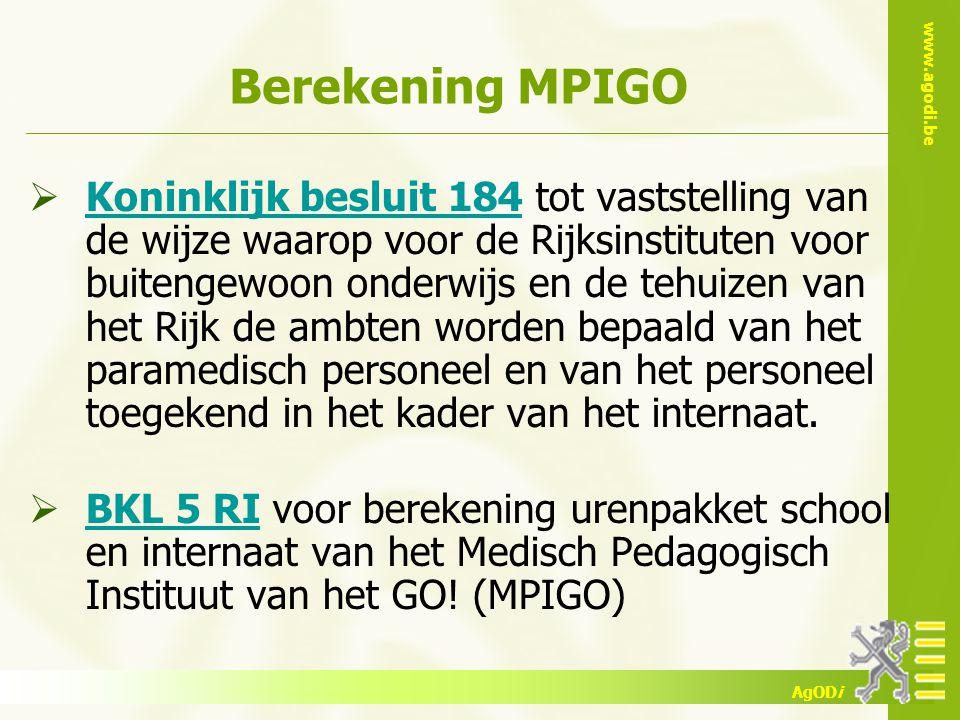 www.agodi.be AgODi Berekening MPIGO  Koninklijk besluit 184 tot vaststelling van de wijze waarop voor de Rijksinstituten voor buitengewoon onderwijs