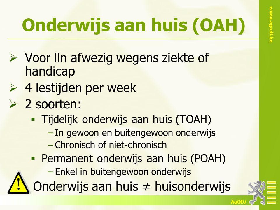 www.agodi.be AgODi Onderwijs aan huis (OAH)  Voor lln afwezig wegens ziekte of handicap  4 lestijden per week  2 soorten:  Tijdelijk onderwijs aan