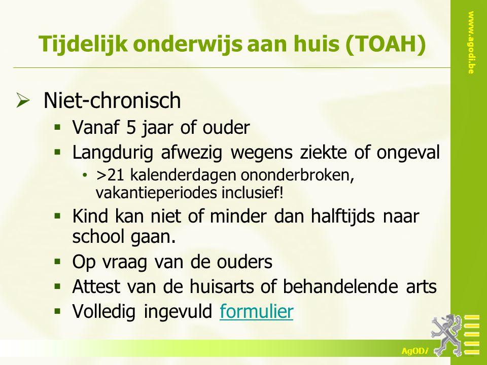 www.agodi.be AgODi Tijdelijk onderwijs aan huis (TOAH)  Niet-chronisch  Vanaf 5 jaar of ouder  Langdurig afwezig wegens ziekte of ongeval >21 kalen