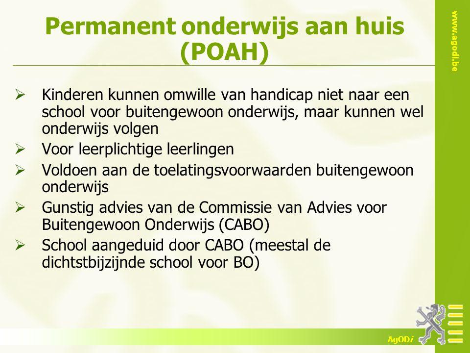 www.agodi.be AgODi Permanent onderwijs aan huis (POAH)  Kinderen kunnen omwille van handicap niet naar een school voor buitengewoon onderwijs, maar k