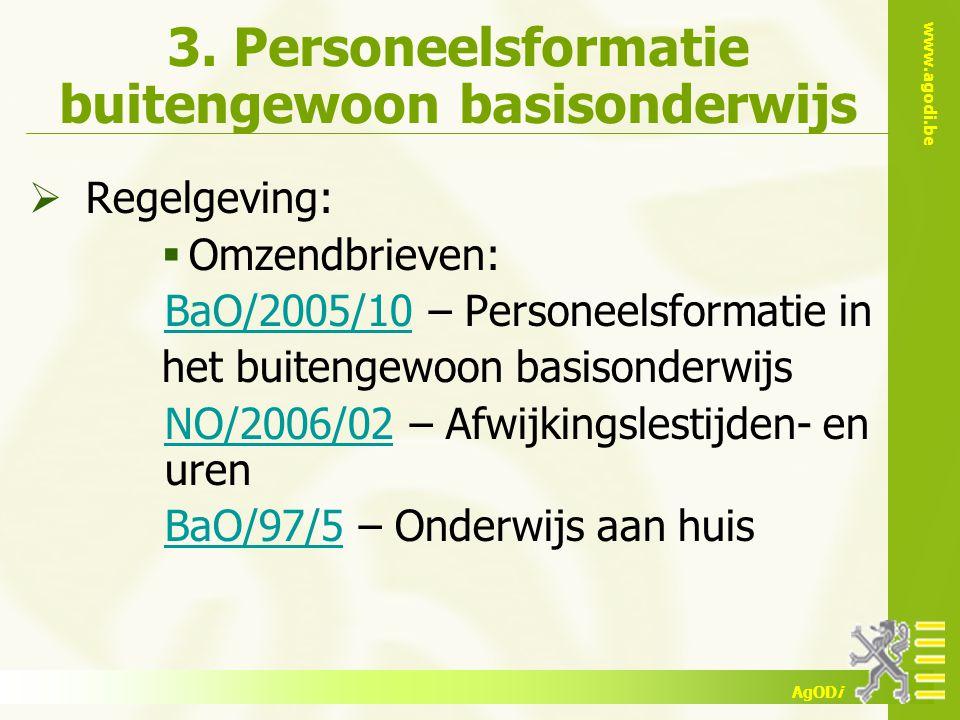 www.agodi.be AgODi 3. Personeelsformatie buitengewoon basisonderwijs  Regelgeving:  Omzendbrieven: BaO/2005/10 – Personeelsformatie inBaO/2005/10 he