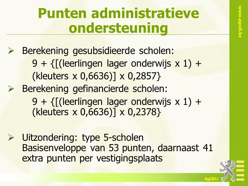 www.agodi.be AgODi Punten administratieve ondersteuning  Berekening gesubsidieerde scholen: 9 + {[(leerlingen lager onderwijs x 1) + (kleuters x 0,66