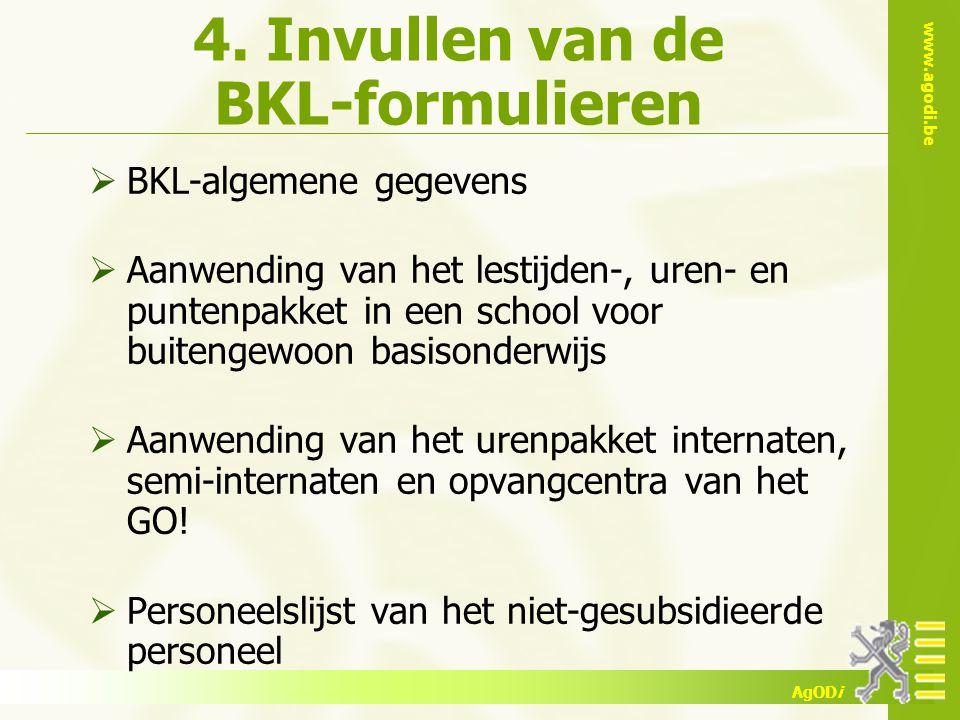 www.agodi.be AgODi 4. Invullen van de BKL-formulieren  BKL-algemene gegevens  Aanwending van het lestijden-, uren- en puntenpakket in een school voo