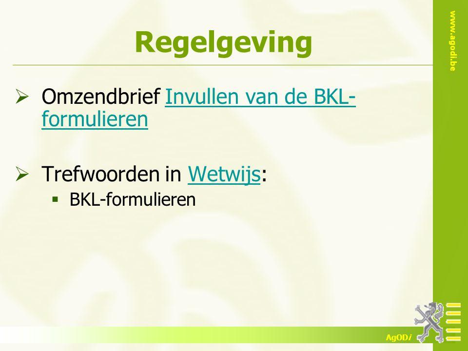 www.agodi.be AgODi Regelgeving  Omzendbrief Invullen van de BKL- formulierenInvullen van de BKL- formulieren  Trefwoorden in Wetwijs:Wetwijs  BKL-f