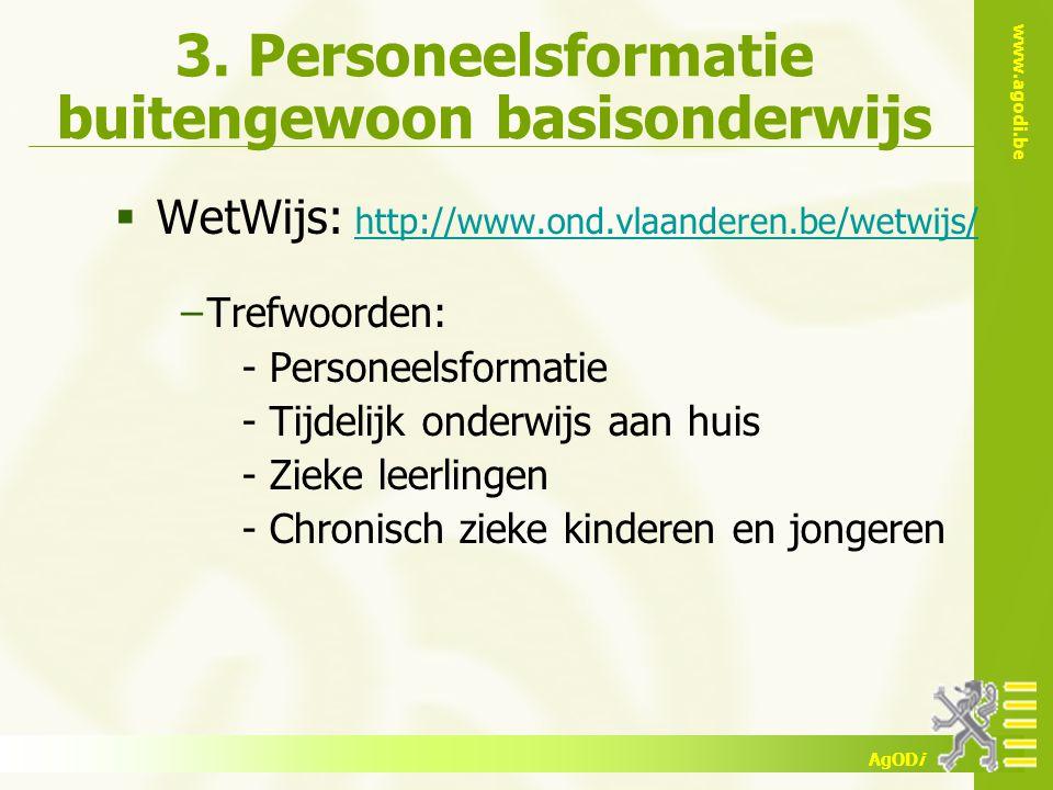 www.agodi.be AgODi 3. Personeelsformatie buitengewoon basisonderwijs  WetWijs: http://www.ond.vlaanderen.be/wetwijs/ http://www.ond.vlaanderen.be/wet