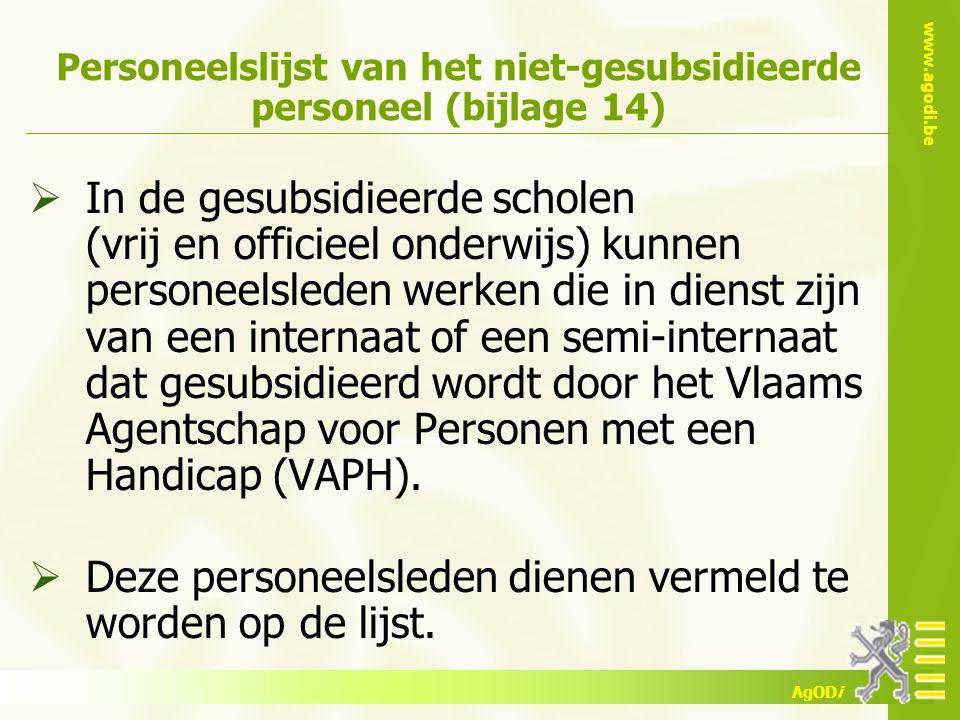 www.agodi.be AgODi Personeelslijst van het niet-gesubsidieerde personeel (bijlage 14)  In de gesubsidieerde scholen (vrij en officieel onderwijs) kun