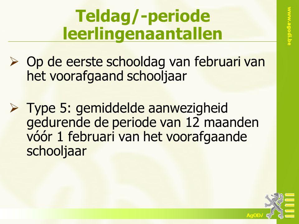 www.agodi.be AgODi Teldag/-periode leerlingenaantallen  Op de eerste schooldag van februari van het voorafgaand schooljaar  Type 5: gemiddelde aanwe