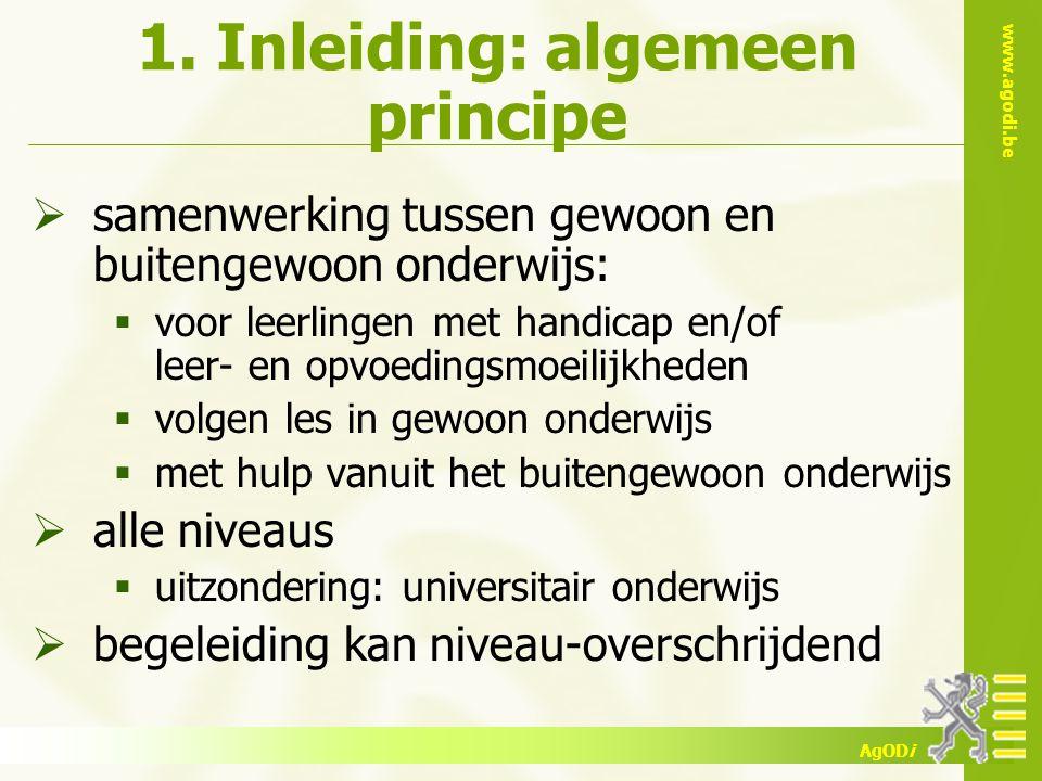 www.agodi.be AgODi 1. Inleiding: algemeen principe  samenwerking tussen gewoon en buitengewoon onderwijs:  voor leerlingen met handicap en/of leer-