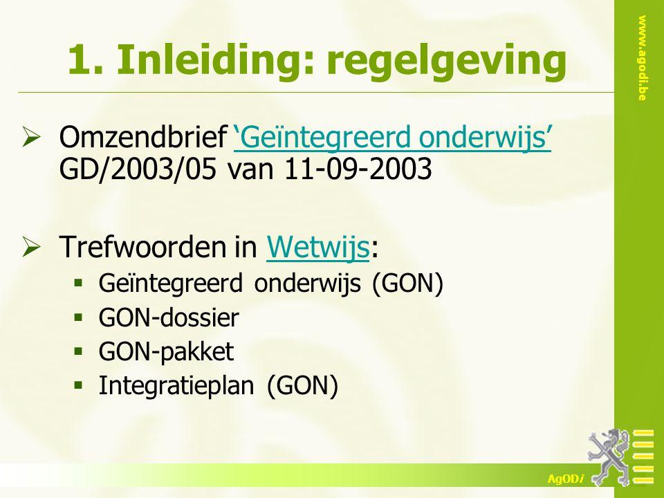 www.agodi.be AgODi 1. Inleiding: regelgeving  Omzendbrief 'Geïntegreerd onderwijs' GD/2003/05 van 11-09-2003'Geïntegreerd onderwijs'  Trefwoorden in