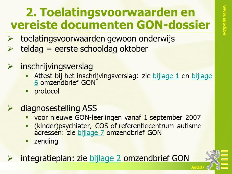 www.agodi.be AgODi 2. Toelatingsvoorwaarden en vereiste documenten GON-dossier  toelatingsvoorwaarden gewoon onderwijs  teldag = eerste schooldag ok