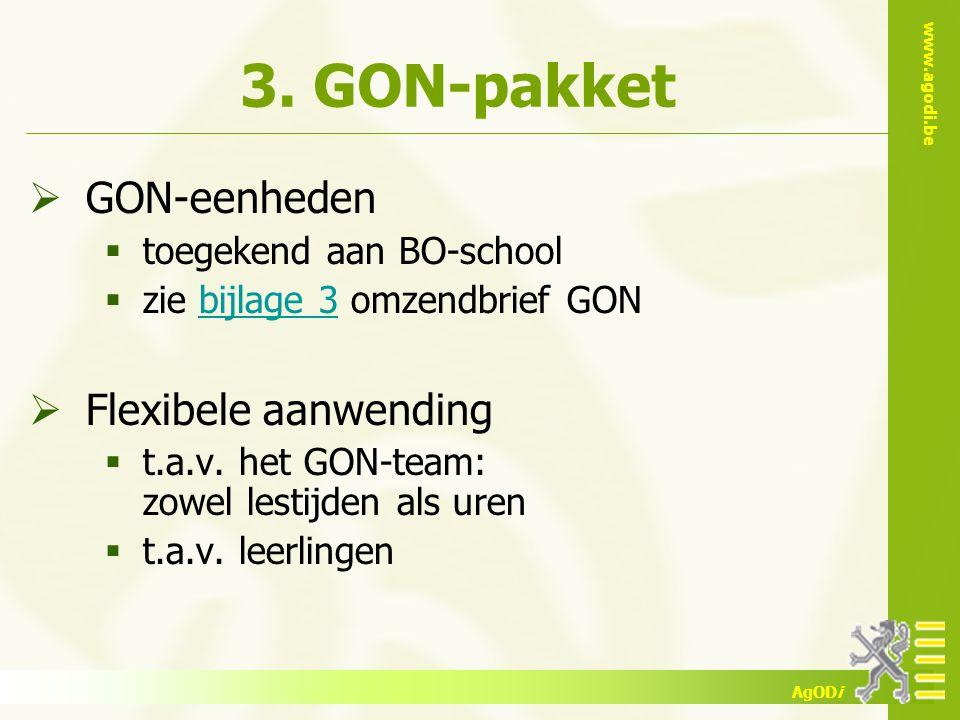 www.agodi.be AgODi 3. GON-pakket  GON-eenheden  toegekend aan BO-school  zie bijlage 3 omzendbrief GONbijlage 3  Flexibele aanwending  t.a.v. het