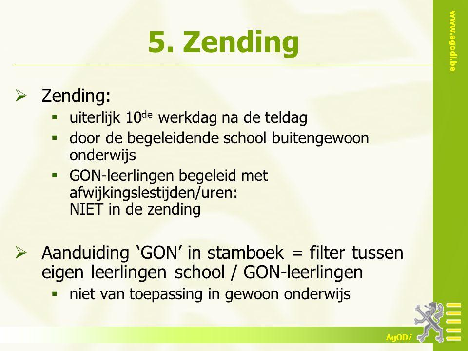 www.agodi.be AgODi 5. Zending  Zending:  uiterlijk 10 de werkdag na de teldag  door de begeleidende school buitengewoon onderwijs  GON-leerlingen