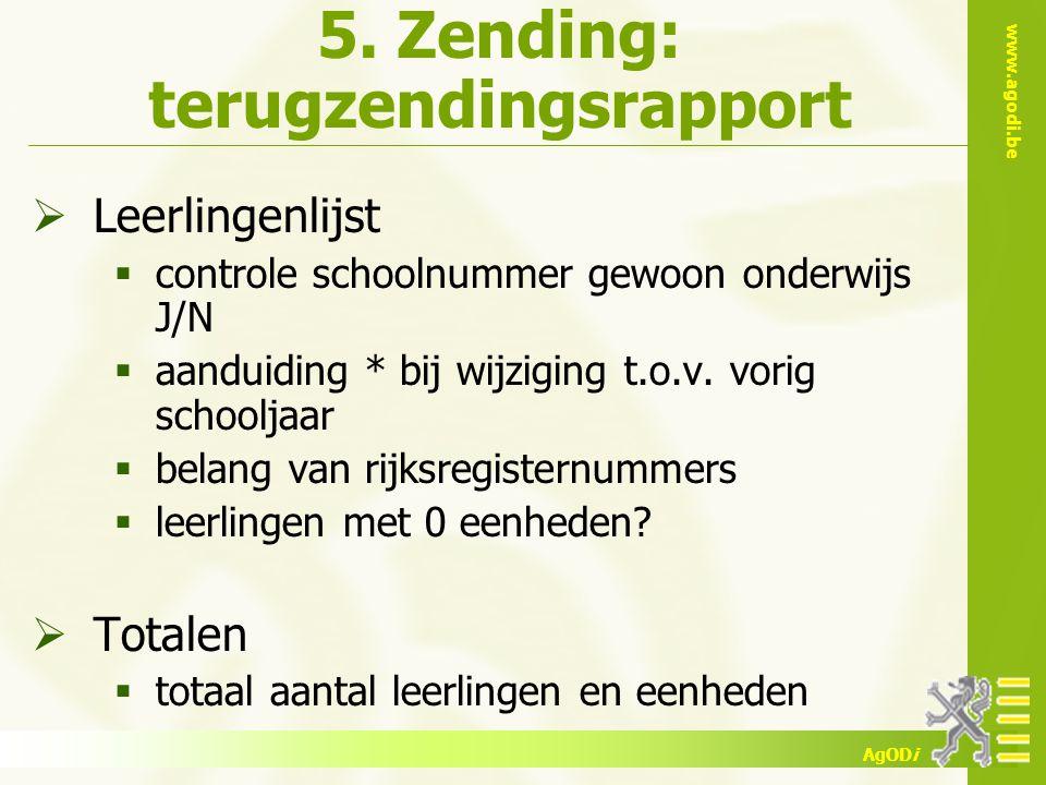 www.agodi.be AgODi 5. Zending: terugzendingsrapport  Leerlingenlijst  controle schoolnummer gewoon onderwijs J/N  aanduiding * bij wijziging t.o.v.