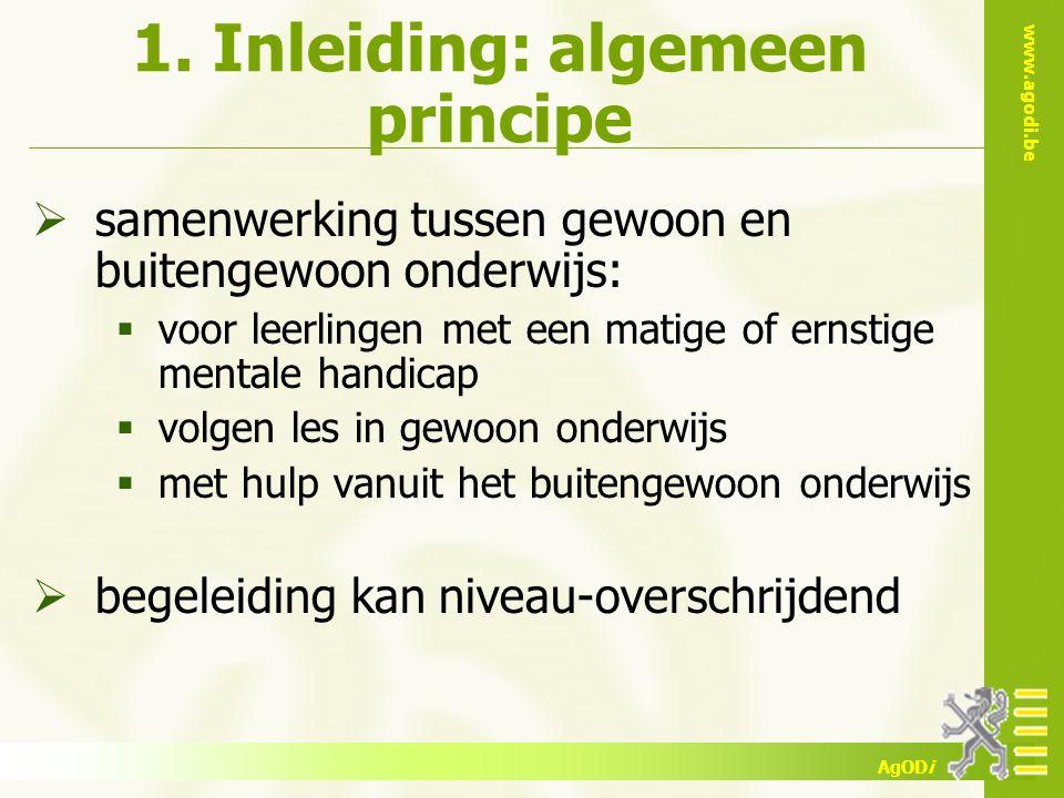 www.agodi.be AgODi 1. Inleiding: algemeen principe  samenwerking tussen gewoon en buitengewoon onderwijs:  voor leerlingen met een matige of ernstig