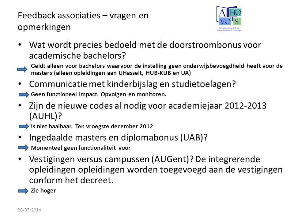 Feedback associaties – vragen en opmerkingen 26/07/2014 Wat wordt precies bedoeld met de doorstroombonus voor academische bachelors.