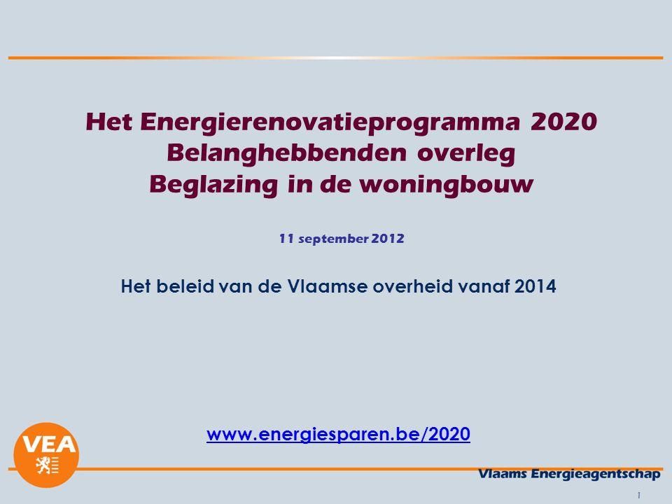 1 Het Energierenovatieprogramma 2020 Belanghebbenden overleg Beglazing in de woningbouw 11 september 2012 Het beleid van de Vlaamse overheid vanaf 2014 www.energiesparen.be/2020