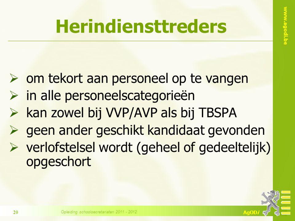www.agodi.be AgODi Herindiensttreders  om tekort aan personeel op te vangen  in alle personeelscategorieën  kan zowel bij VVP/AVP als bij TBSPA  g