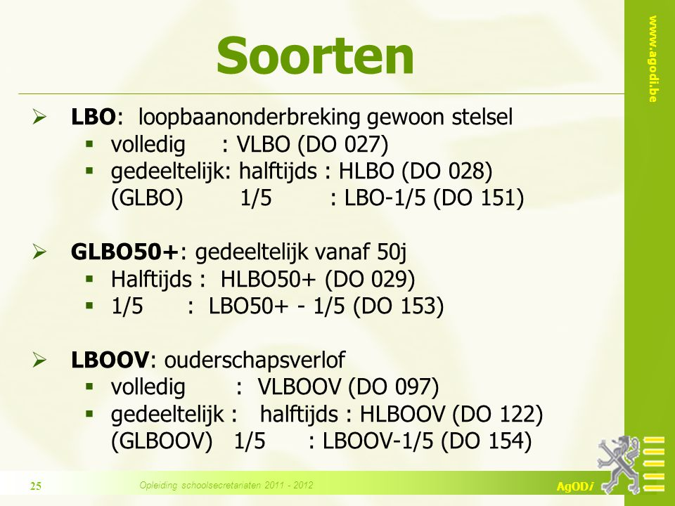 www.agodi.be AgODi Soorten  LBO: loopbaanonderbreking gewoon stelsel  volledig : VLBO (DO 027)  gedeeltelijk: halftijds : HLBO (DO 028) (GLBO) 1/5