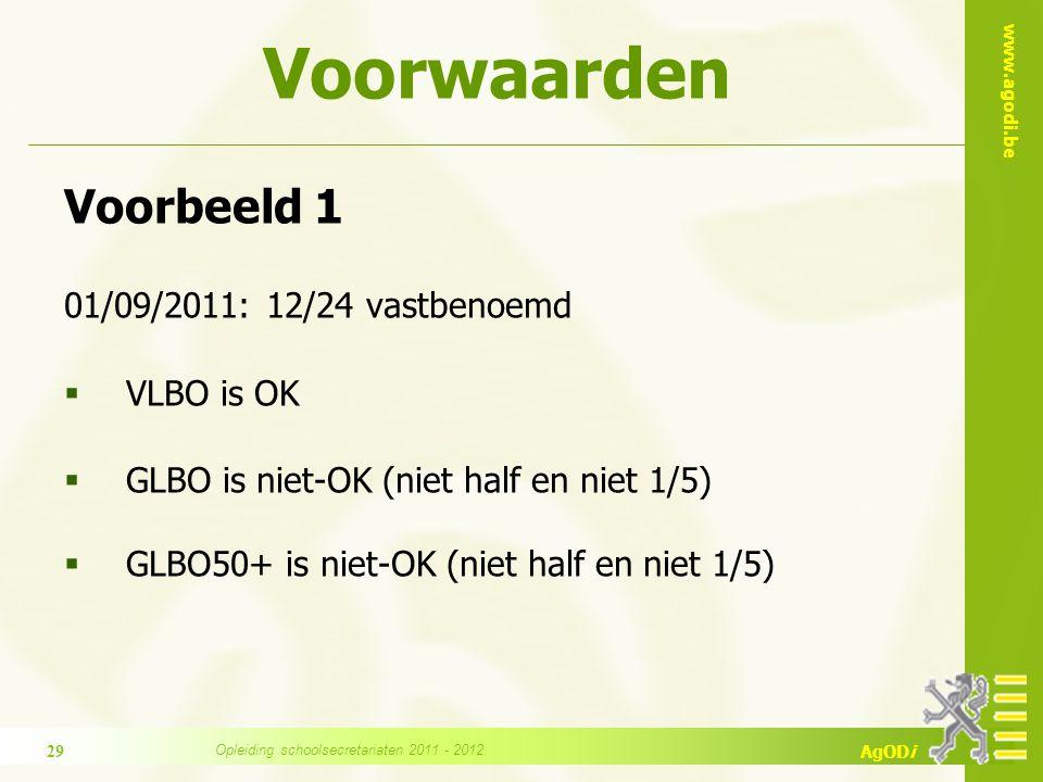 www.agodi.be AgODi Voorwaarden Voorbeeld 1 01/09/2011: 12/24 vastbenoemd  VLBO is OK  GLBO is niet-OK (niet half en niet 1/5)  GLBO50+ is niet-OK (