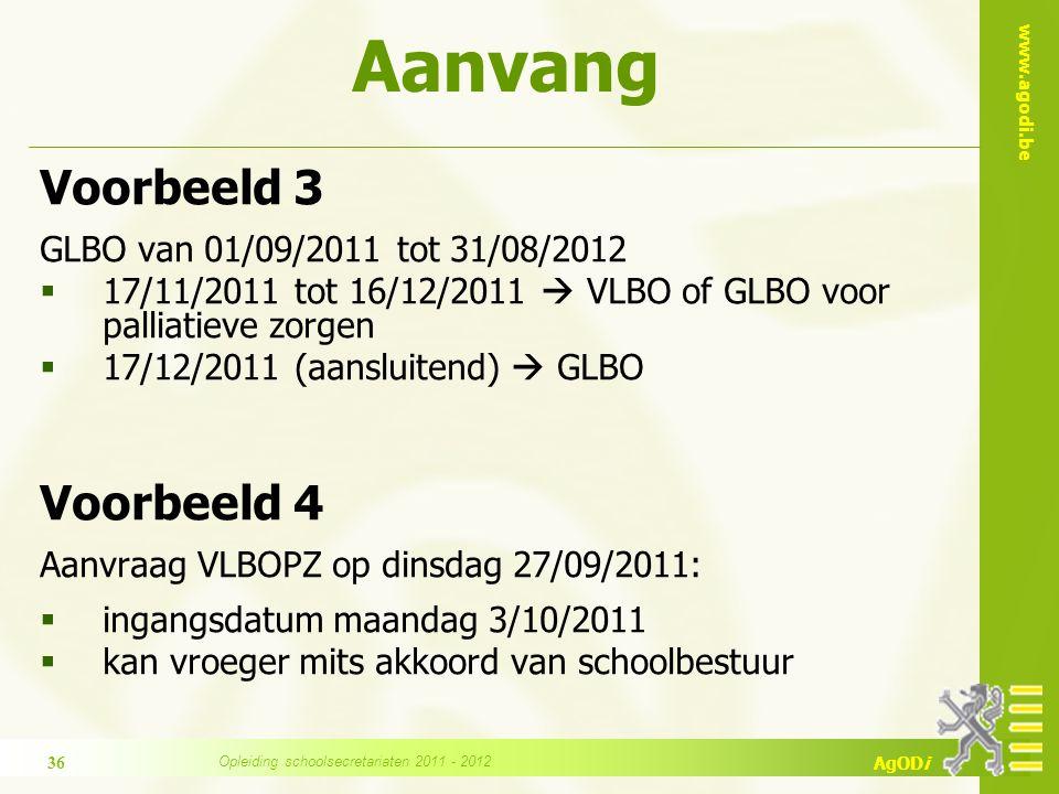 www.agodi.be AgODi Voorbeeld 3 GLBO van 01/09/2011 tot 31/08/2012  17/11/2011 tot 16/12/2011  VLBO of GLBO voor palliatieve zorgen  17/12/2011 (aan