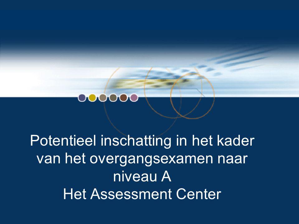 Potentieel inschatting in het kader van het overgangsexamen naar niveau A Het Assessment Center