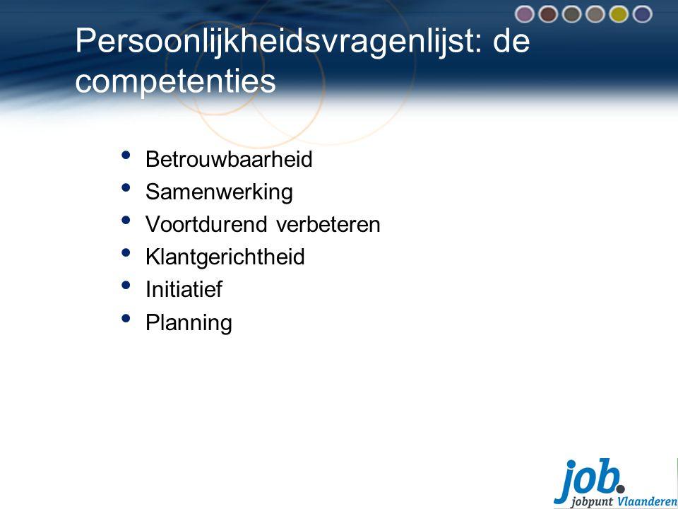 Persoonlijkheidsvragenlijst: de competenties Betrouwbaarheid Samenwerking Voortdurend verbeteren Klantgerichtheid Initiatief Planning