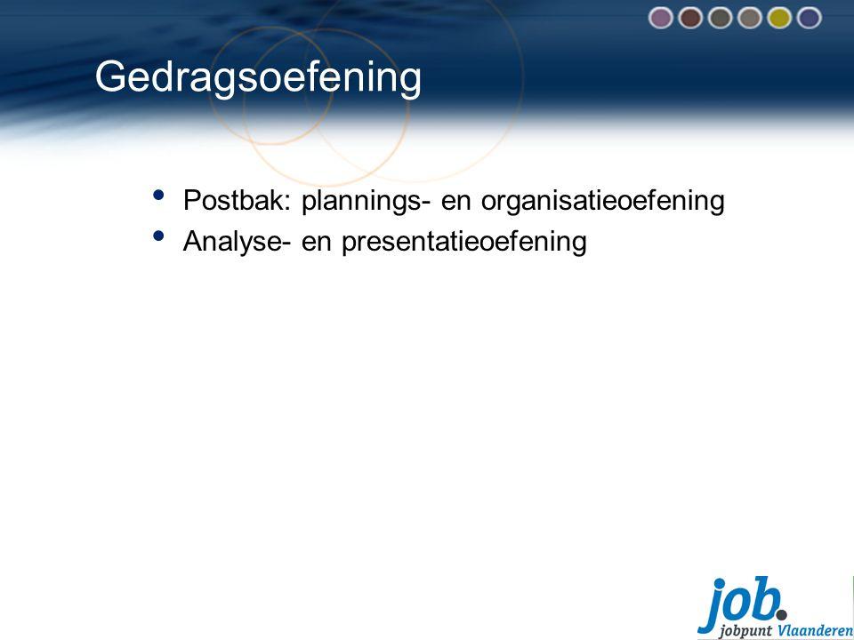 Gedragsoefening Postbak: plannings- en organisatieoefening Analyse- en presentatieoefening