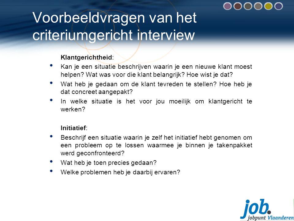Voorbeeldvragen van het criteriumgericht interview Klantgerichtheid: Kan je een situatie beschrijven waarin je een nieuwe klant moest helpen.