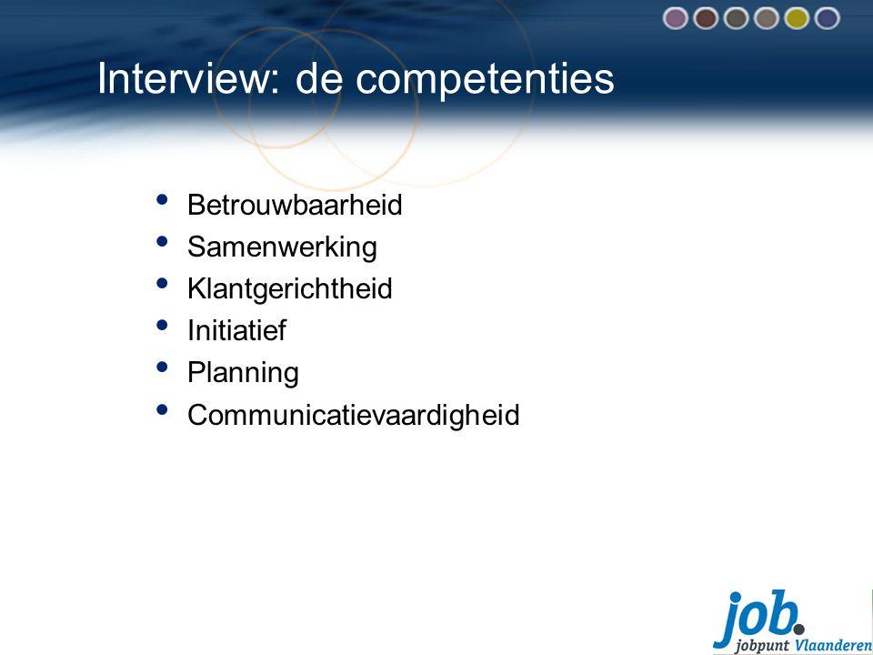 Interview: de competenties Betrouwbaarheid Samenwerking Klantgerichtheid Initiatief Planning Communicatievaardigheid