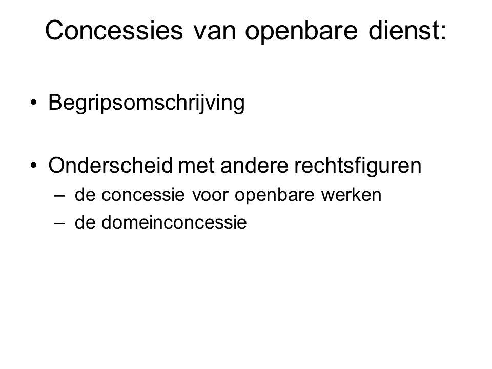 Concessies van openbare dienst: Begripsomschrijving Onderscheid met andere rechtsfiguren – de concessie voor openbare werken – de domeinconcessie