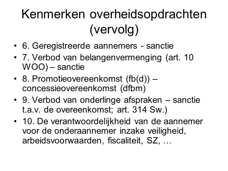 Kenmerken overheidsopdrachten (vervolg) 6. Geregistreerde aannemers - sanctie 7. Verbod van belangenvermenging (art. 10 WOO) – sanctie 8. Promotieover