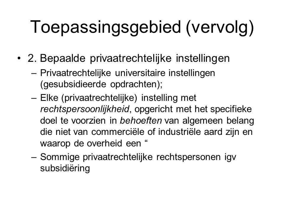 Toepassingsgebied (vervolg) 2. Bepaalde privaatrechtelijke instellingen –Privaatrechtelijke universitaire instellingen (gesubsidieerde opdrachten); –E
