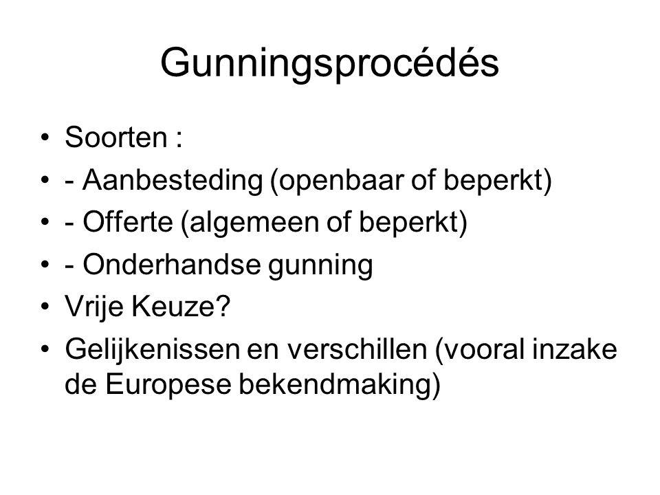 Gunningsprocédés Soorten : - Aanbesteding (openbaar of beperkt) - Offerte (algemeen of beperkt) - Onderhandse gunning Vrije Keuze? Gelijkenissen en ve