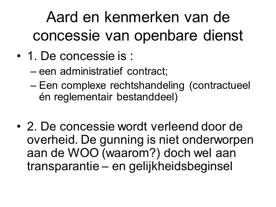 Aard en kenmerken van de concessie van openbare dienst 1. De concessie is : –een administratief contract; –Een complexe rechtshandeling (contractueel