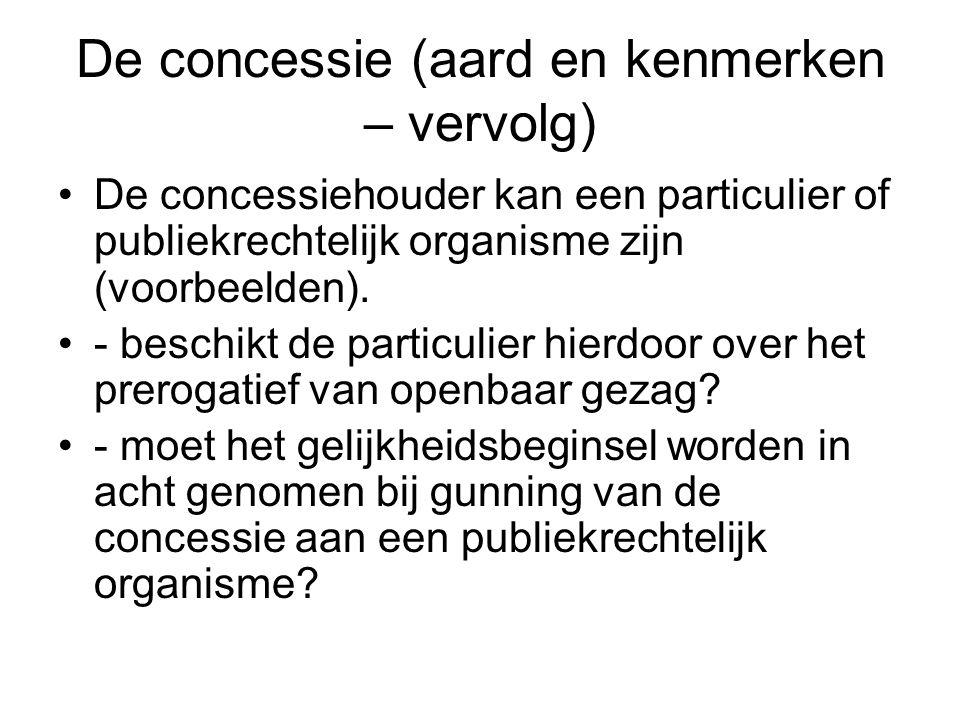 De concessie (aard en kenmerken - vervolg) De concessie is tijdelijk en wordt uitgeoefend onder gezag van de overheid belast met het beheer van de openbare dienst (gevolgen : wijzigingsbeginsel, continuïteitsbeginsel) Kunnen alle openbare diensten in concessie worden gegeven?